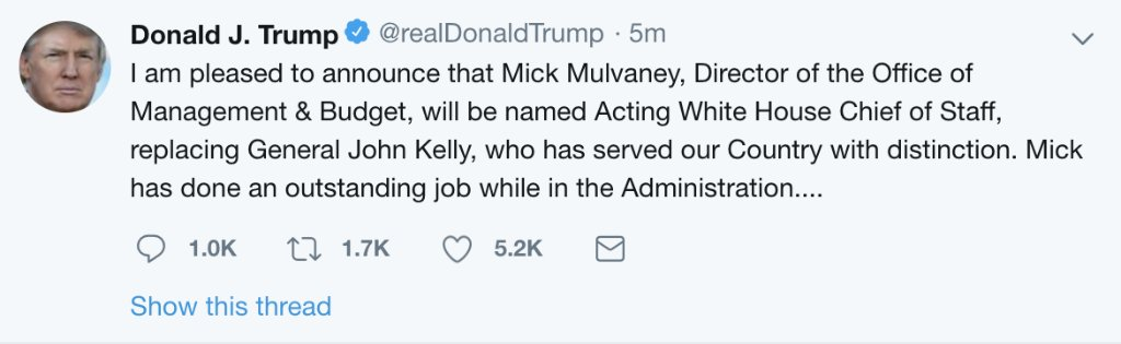 JUST IN: President Trump has announced via Twitter that Mick Mulvaney, Director of the Office of Management & Budget, will be named Acting White House Chief of Staff, replacing General John Kelly