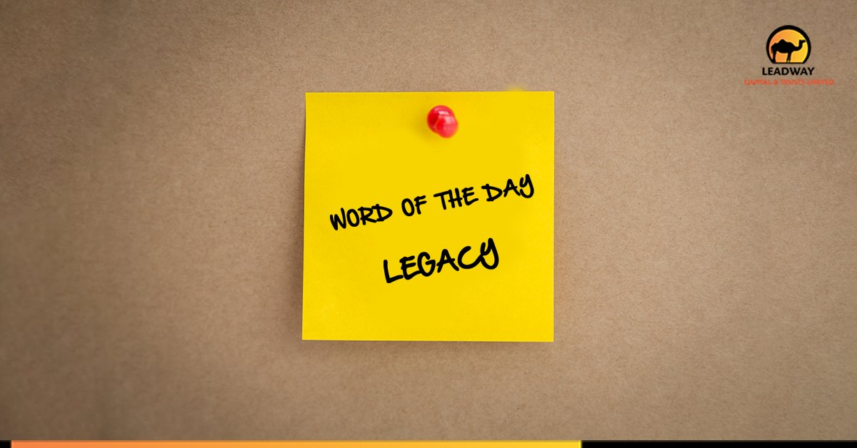 Leadway Capital Trusts On Twitter Word Of The Day Legacy This