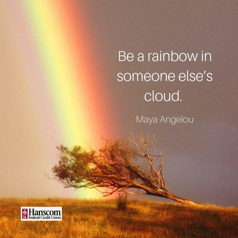 Hanscom Fcu On Twitter Be A Rainbow In Someone Elses Cloud Maya