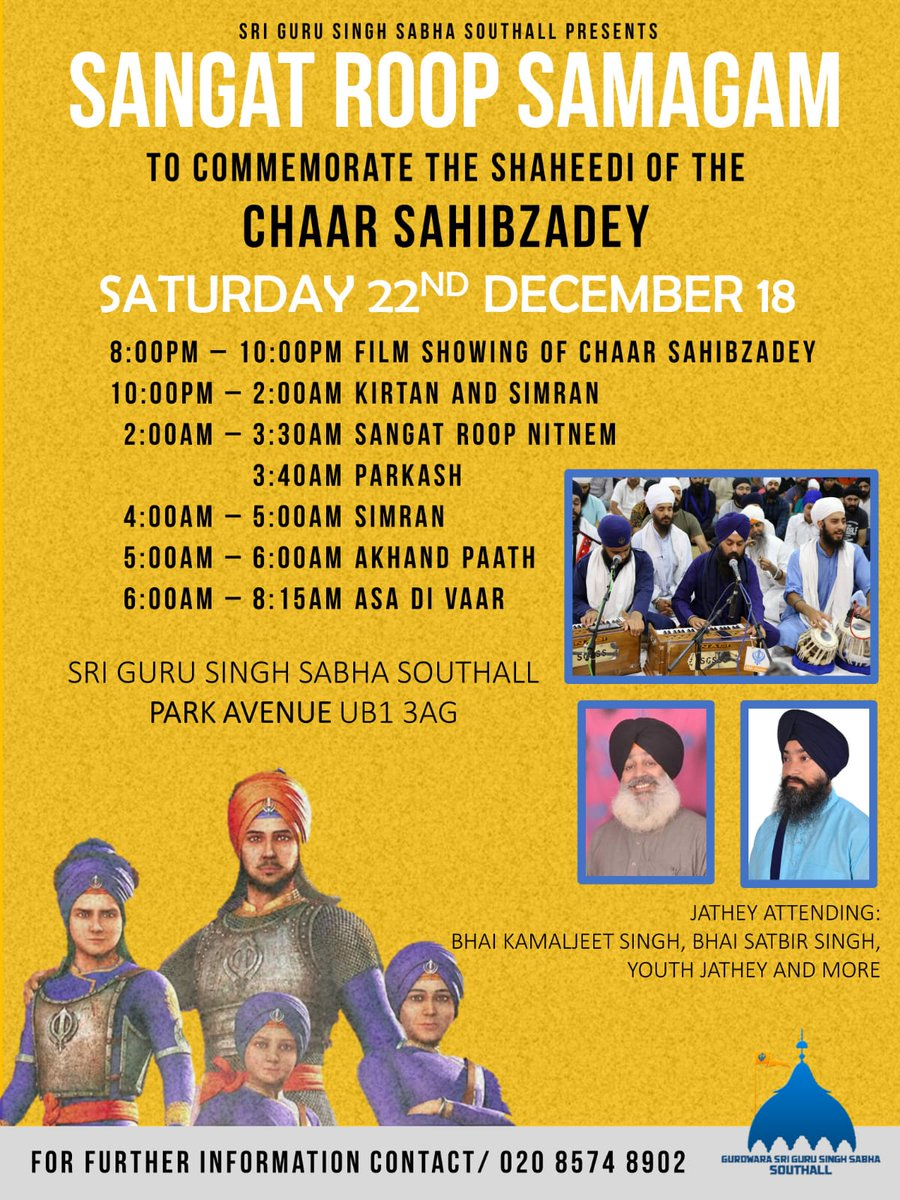 SANGAT ROOP SMAGAM ! To commemorate the Shaheedi of the Chaar Sahibzadey. This Saturday 22nd December 2018 at Park Ave Gurdwara Main hall. Start: 8.00pm with film showing of Chaar Sahibzadey.