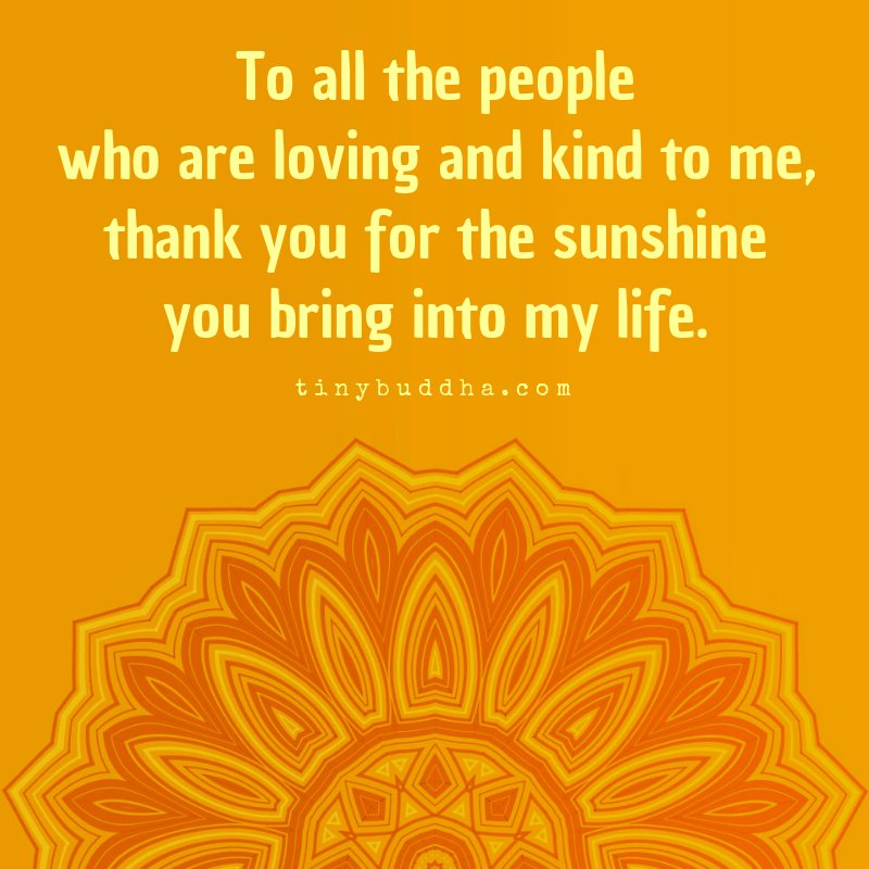 To all the people who are loving and kind to me, thank you for the sunshine you bring into my life.