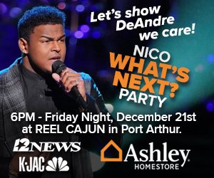 12News and Ashley Homestore are ready to welcome DeAndre Nico home and celebrate 'WHATS NEXT FOR NICO' following his appearances on The Voice. Join us for the party Friday night, Dec 21, 2018, from 6 p.m. to 8 p.m. at Reel Cajun Seafood and Bar in Port Arthur!!