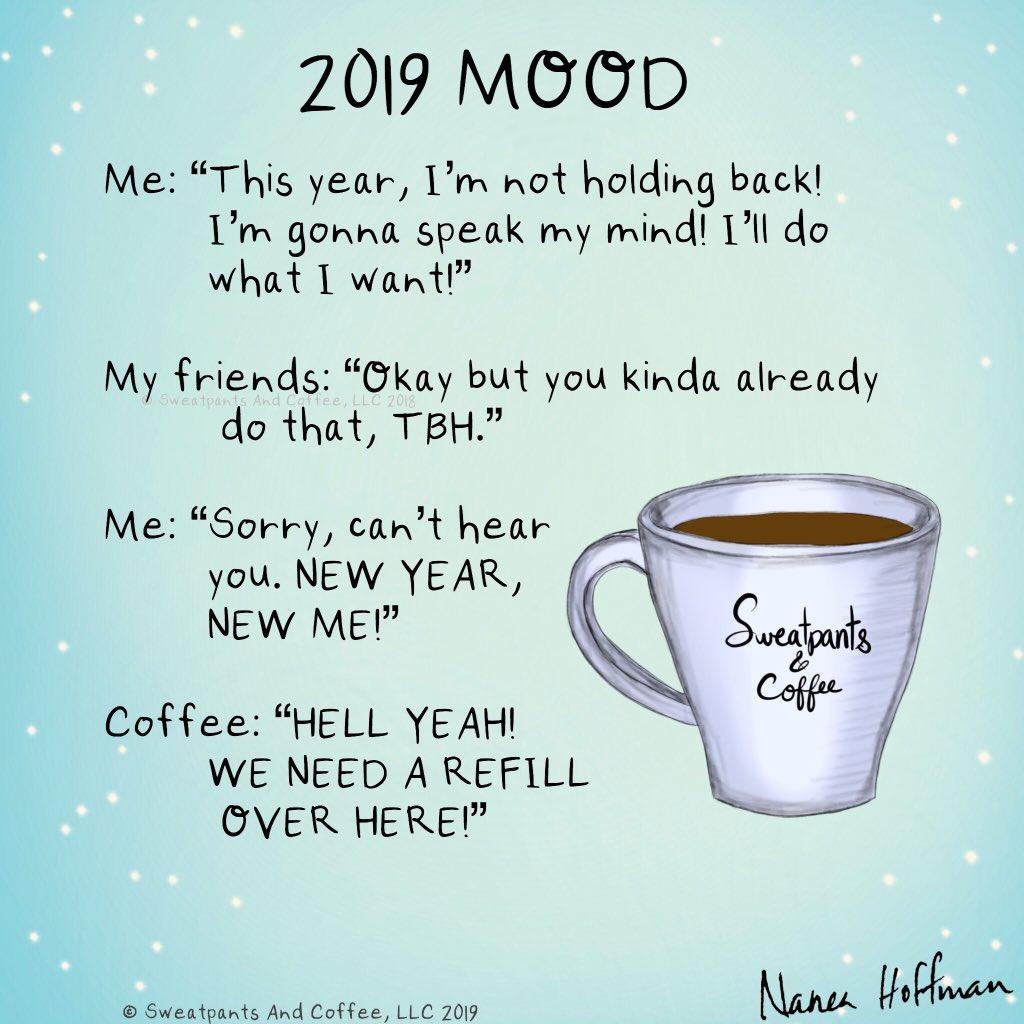 Sweatpants Coffee On Twitter 2019 Mood Coffee Coffeetime