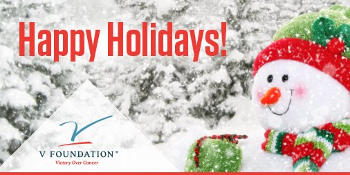From all of us at the V Foundation, we wish you and yours a wonderful holiday season!