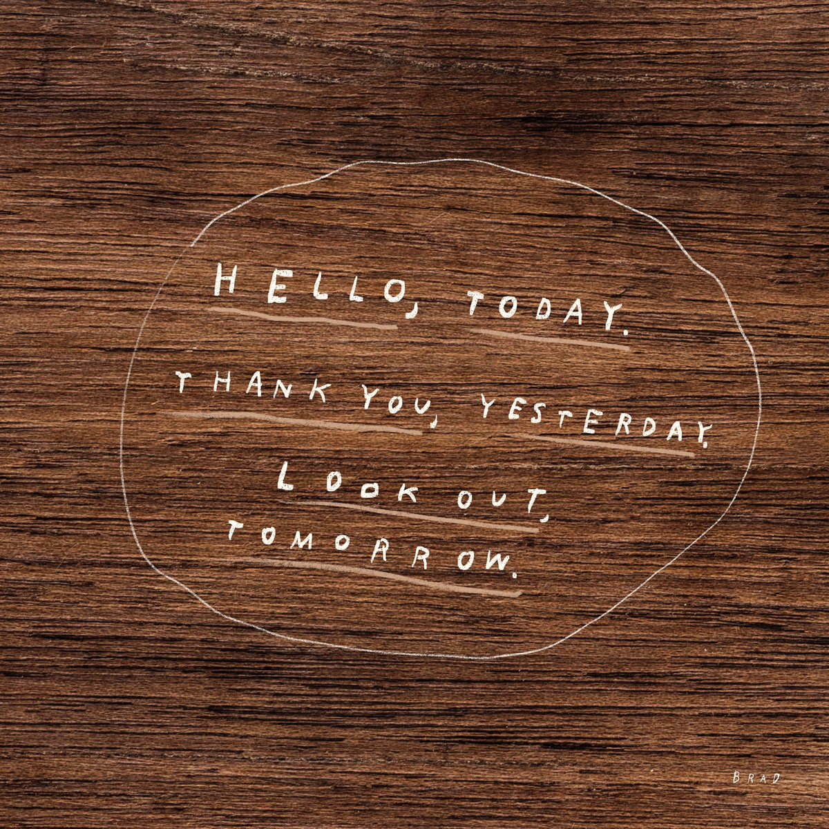 Hello, today. Thank you, yesterday. Look out, tomorrow.