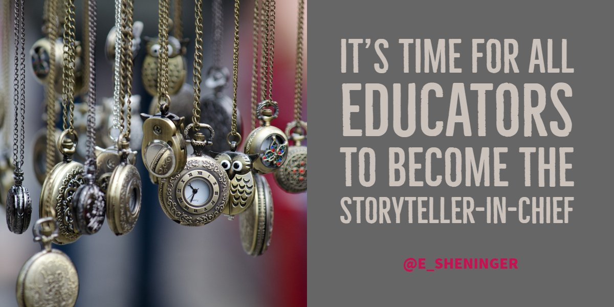 'It's time for all educators to be the storyteller-in-chief' by @E_Sheninger