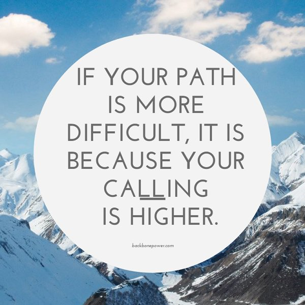 If your path is more difficult, it is because your calling is higher. #MotivationMonday Photo