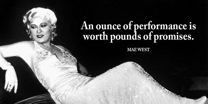 An ounce of performance is worth pounds of promises. - Mae West #quote #mondaymotivation Photo