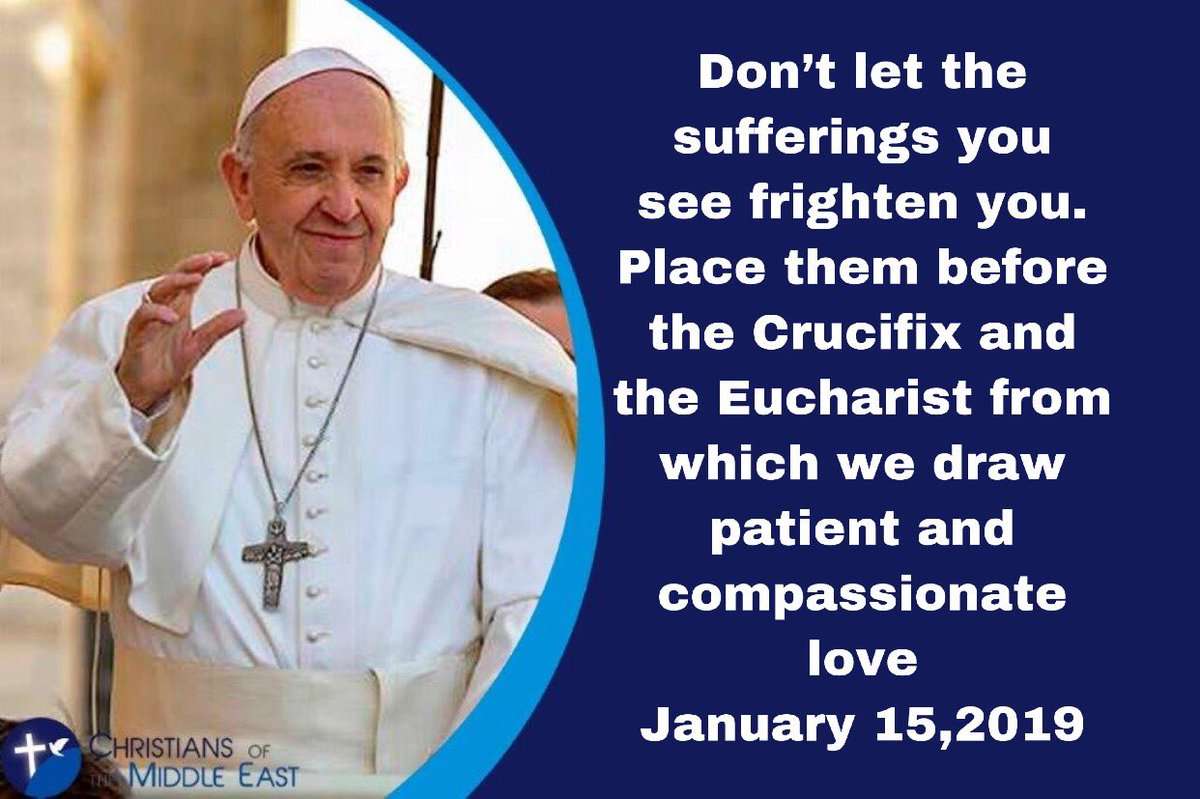 Don't let the sufferings you see frighten you. Place them before the #Crucifix and the #Eucharist from which we draw patient and compassionate #love. #PopeFrancis