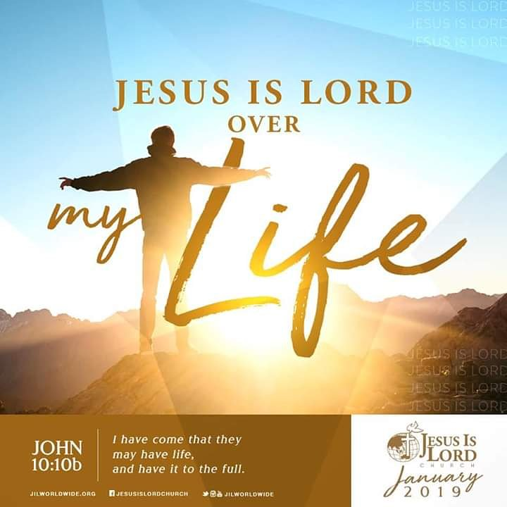 JANUARY: Jesus is Lord over my LIFE I have come that they may have life, and have it to the full. (John 10:10b)  #JesusIsLord