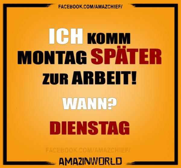 Amazinworld On Twitter Ich Komm Montag Spater Zur Arbeit Wann