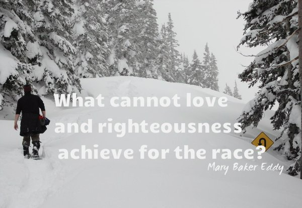 """What cannot love and righteousness achieve for the race?"" Mary Baker Eddy #quote #humanity #achieving"