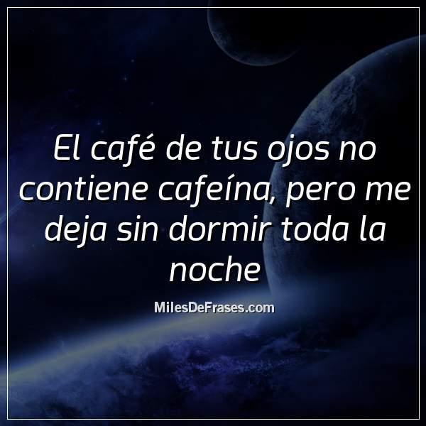 Frases En Imágenes On Twitter El Café De Tus Ojos No