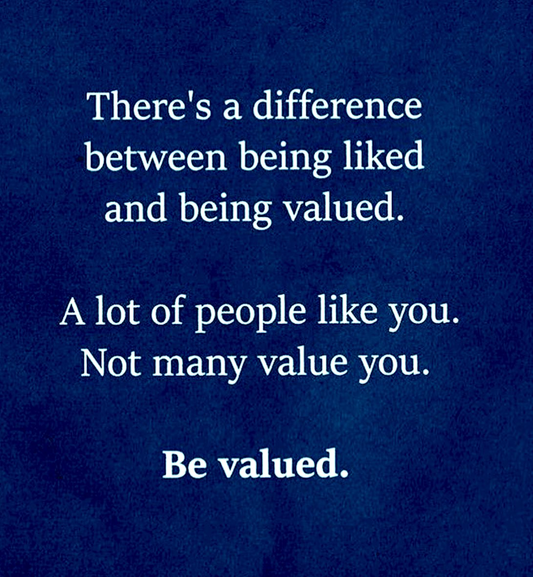 There's a difference between being liked and being valued. A lot of people like you. Not many value you. BE VALUED. #bevalued #manners #smiling #assets #4THEWIN1 #ProudMoment #WINNER #amwriting #smartdoll #randomactsofkindness #books #education #UnitedNations #teamoftheyear #Z 🙌🏻