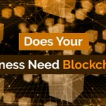 Image for the Tweet beginning: Does Your Business Need Blockchain?  Read
