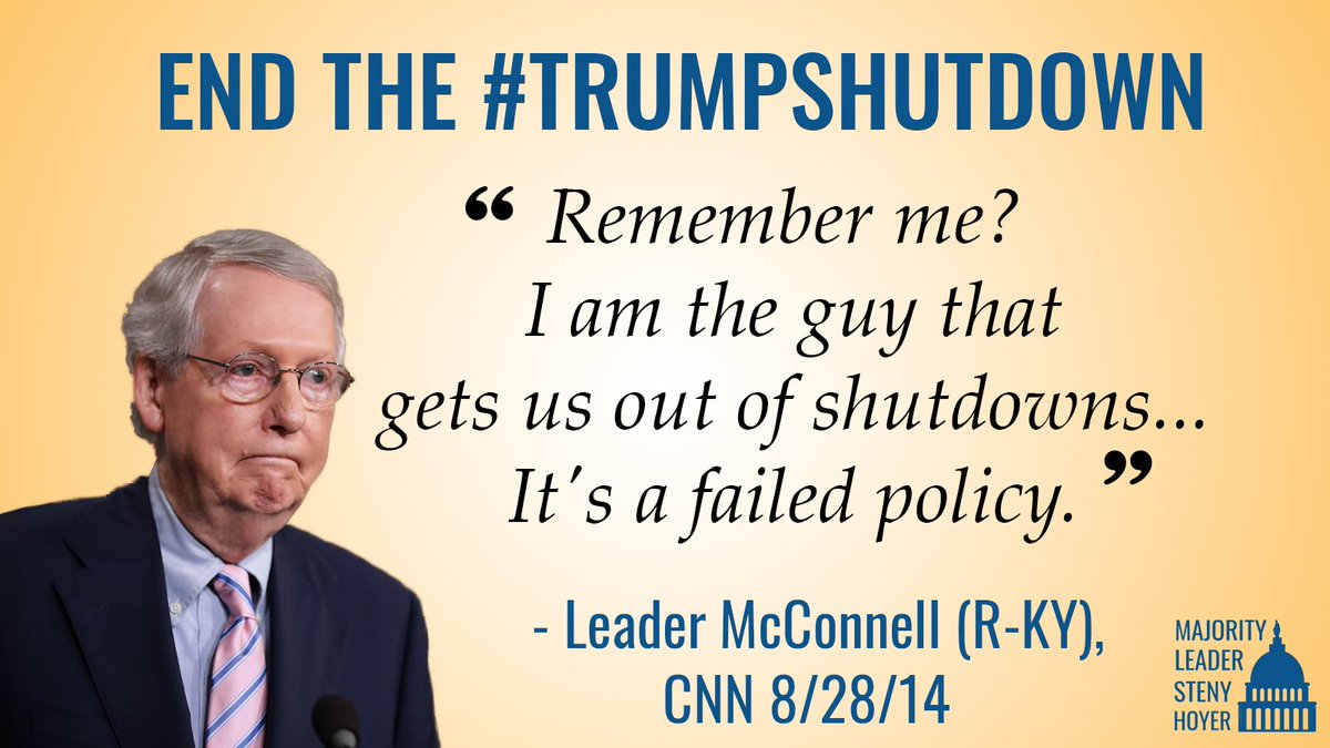 .@SenateMajLdr, if you agree a government shutdown is a failed policy, then take up the GOP funding bills passed by the House and send them to the President.  It is time to end this #TrumpShutdown.