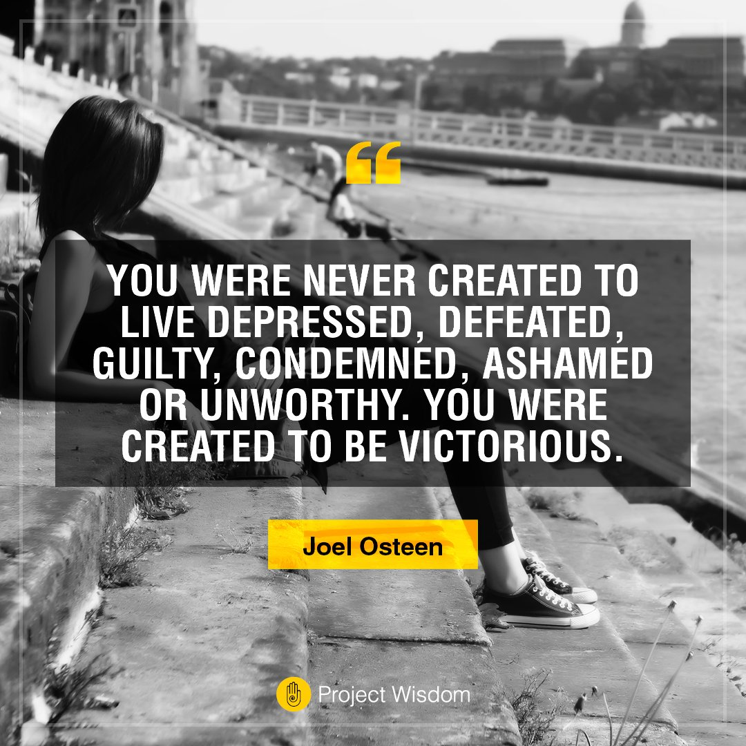 &quot;You were never created to live depressed, defeated, guilty, condemned, ashamed or unworthy. You were created to be victorious.&quot; - Joel Osteen  #success #wisdom #life #fridaymorning #quote<br>http://pic.twitter.com/SiGnZymauN
