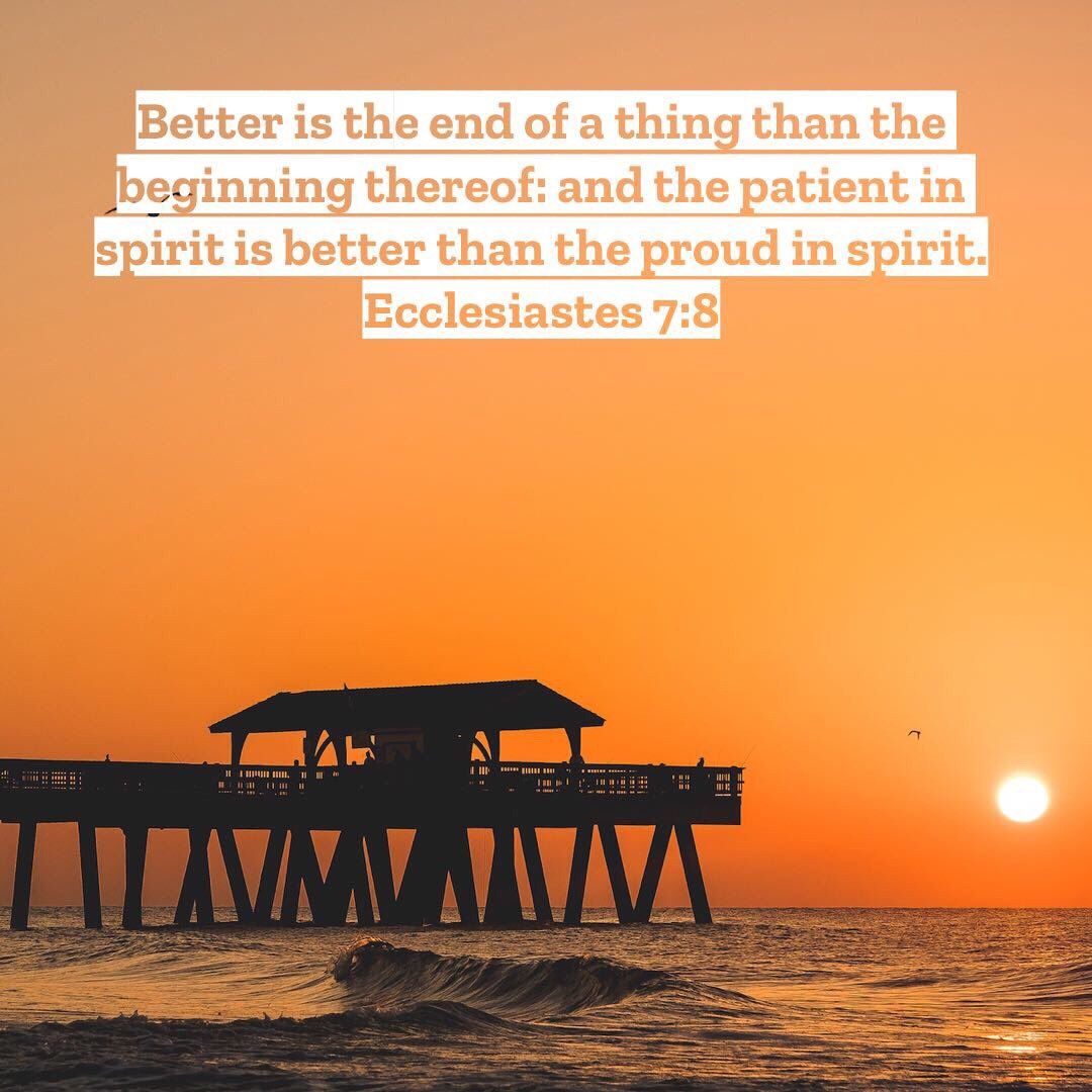 "#FridayThoughts   ""Better is the END of a thing than the BEGINNING thereof: and the patient in spirit is better than the proud in spirit."" Eccl.  7:8 <br>http://pic.twitter.com/X2uyf0mOwo"