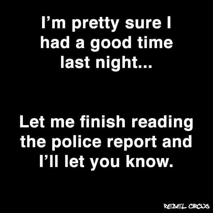 RT @katzz77: #SignsYouAreIntoxicated when you have to refer to the police report to see what kind of fun you had... https://t.co/Jx2OwpRRTf