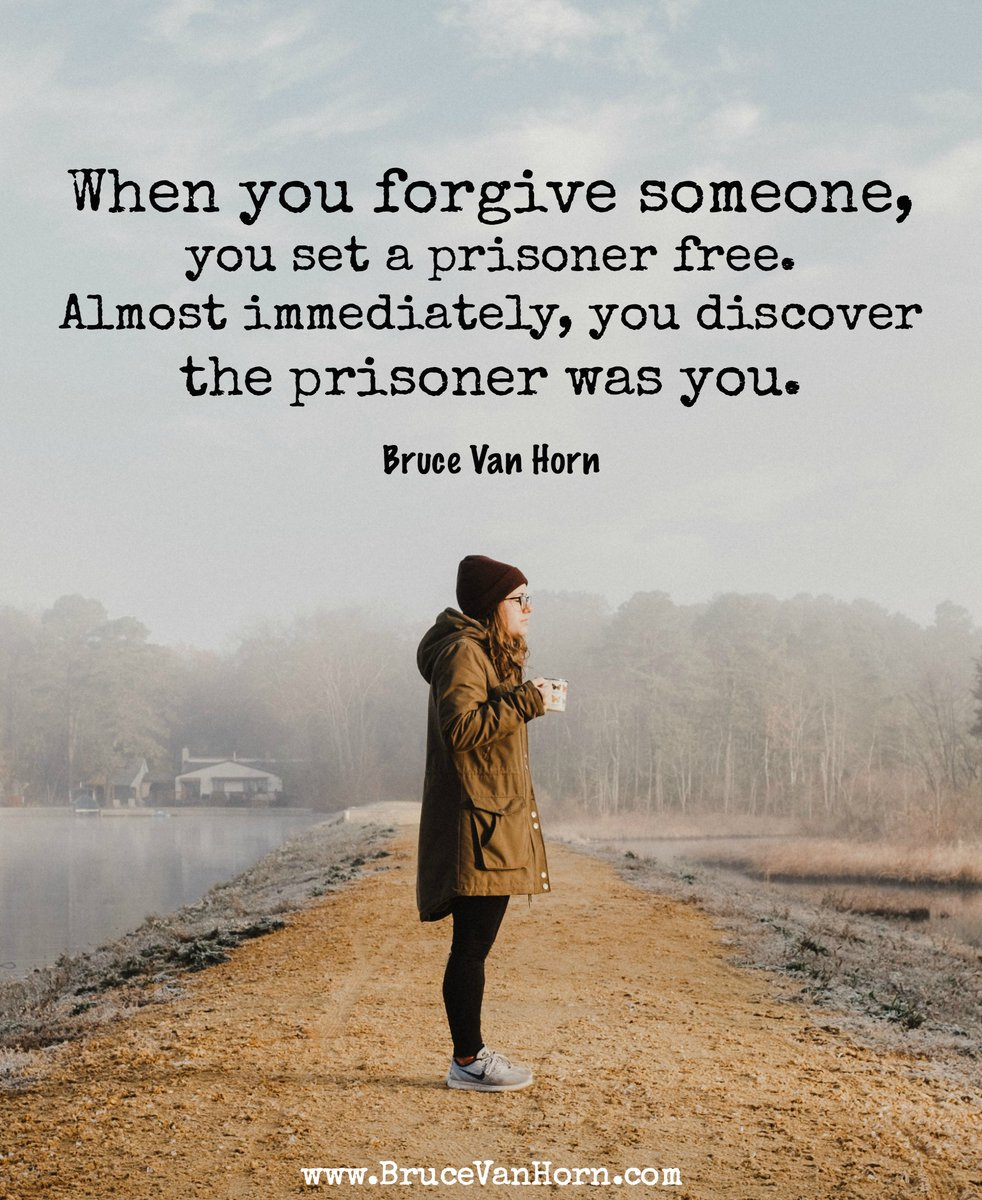 Bruce Van Horn On Twitter When You Forgive Someone You Set A