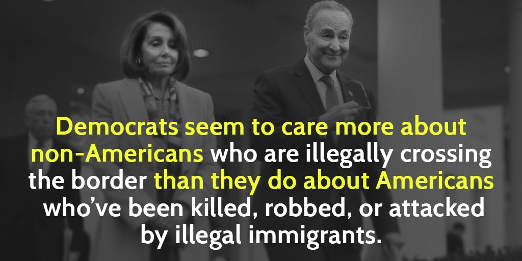 Pelosi & Schumer insist that the need to secure our border is a manufactured crisis. Apparently to them the Americans who've been killed, robbed, or attacked by an illegal immigrant don't matter. https://t.co/4YPtIi4jum