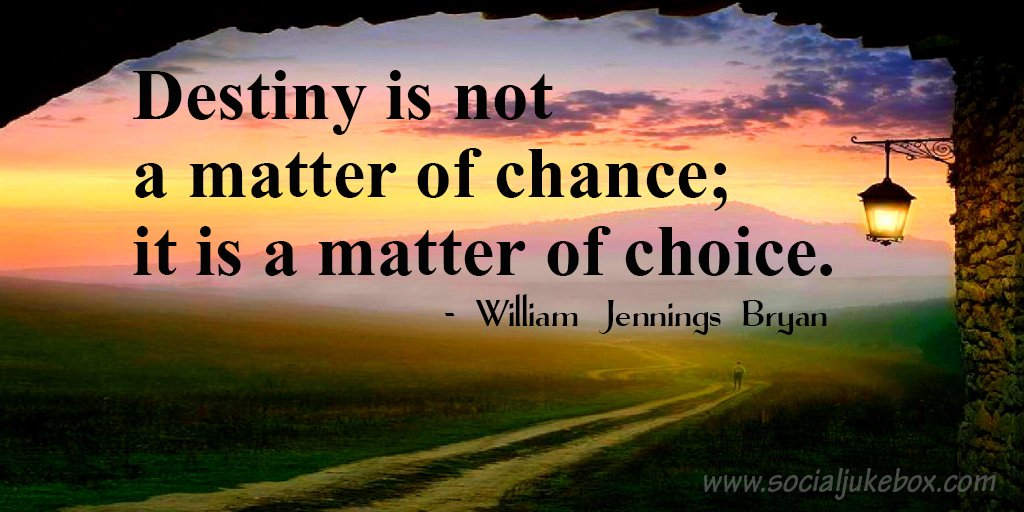 Destiny is not a matter of chance; it is a matter of choice. - William Jennings Bryan #quote