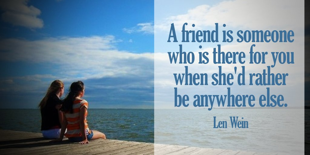 A friend is someone who is there for you when she'd rather be anywhere else. - Len Wein #quote