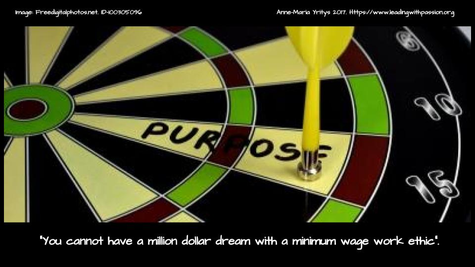 """""""You cannot have a million dollar dream with a minimum wage work ethic"""". http://bit.ly/PURPOSE888 #happiness"""