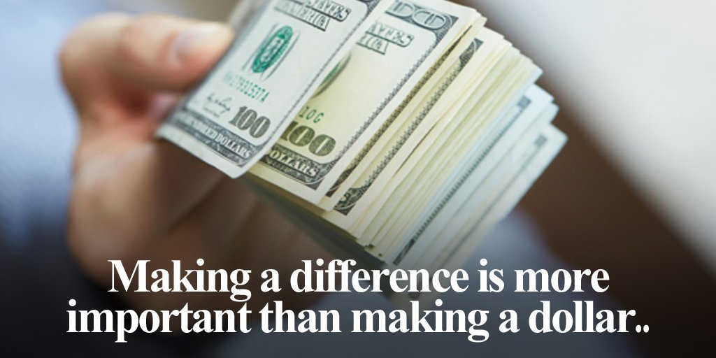 Making a difference is more important than making a dollar. #quote