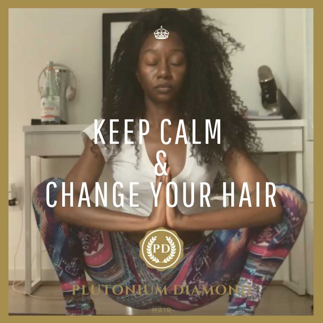 Keep Calm and Change Your Hair! It's about versatility and having fun. But, #namaste with #plutonium