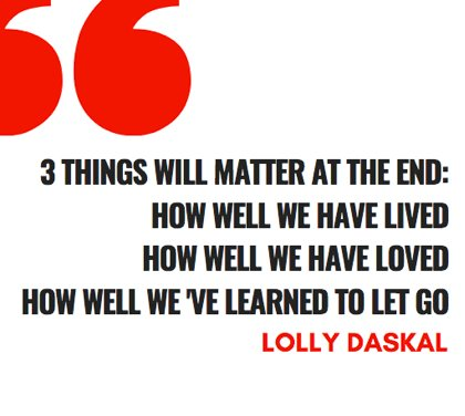 3 things will matter at the end: How well we have lived How well we have loved How well we have learned to let go. @LollyDaskal https://t.co/pVKqaI7YVf #TheLeadershipGap #Book #Leadership #Management #HR #Quote
