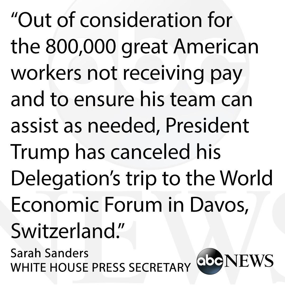 JUST IN: Pres. Trump cancels his delegation's trip to Davos for the World Economic Forum out of consideration the 'great American workers not receiving pay and to ensure his team can assist as needed,' White House press secretary Sarah Sanders says. https://t.co/5e9b5FrhQC