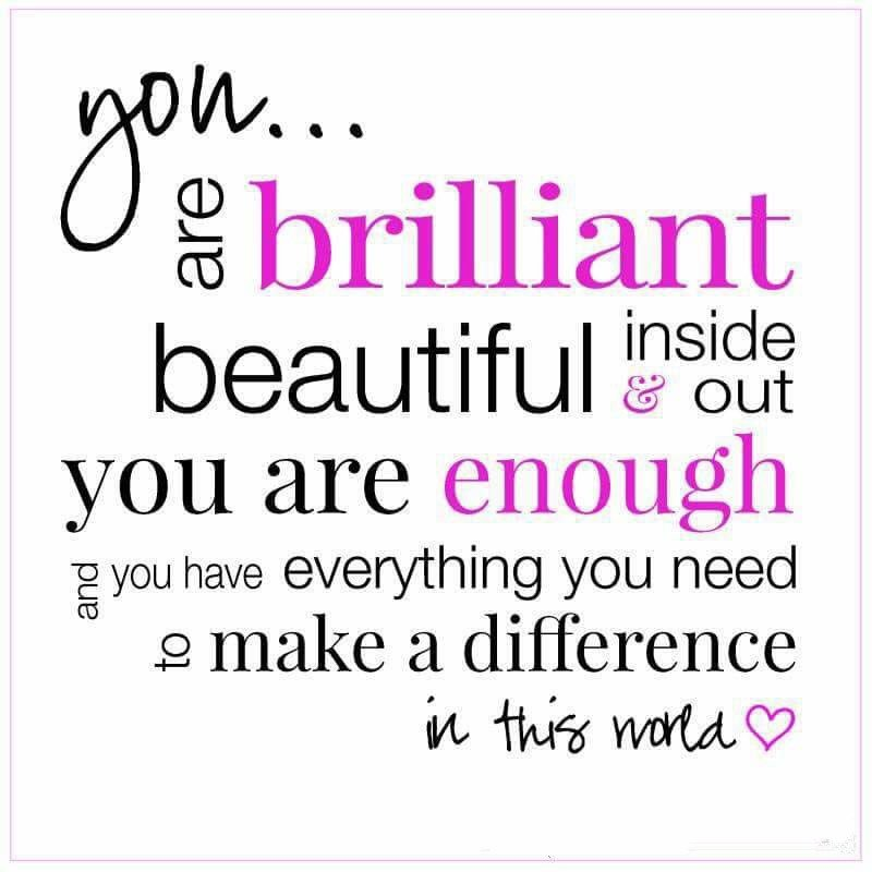 You are brilliant beautiful inside out.  You are enough and you have everything you need to #makeadifference in this world.  #JoyTrain #SuccessTRAIN #Joy #Success #FridayWisdom #FridayMotivation #FridayThoughts  RT @coachmekat<br>http://pic.twitter.com/qjEKbU0IgI