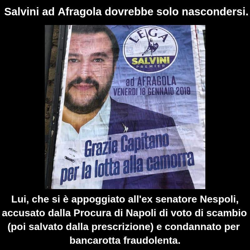 Oggi Salvini sarà ad Afragola a raccontare bugie. Dirà che la camorra fa schifo, ma non una parola sui chi in Campania gli ha portato voti, e cioè Pina Castiello, legata a Cosentino e a Nespoli: la peggiore politica, che ha strozzato per decenni il Sud insieme ai clan di camorra.