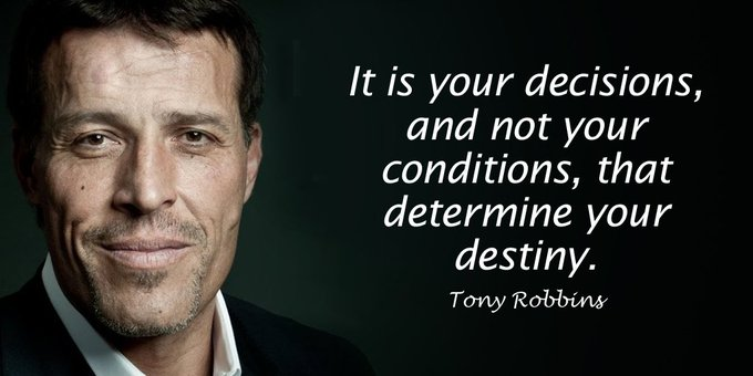 It is your decisions, and not your conditions, that determine your destiny. - Tony Robbins #quote #ThinkBigSundaywithMarsha Photo