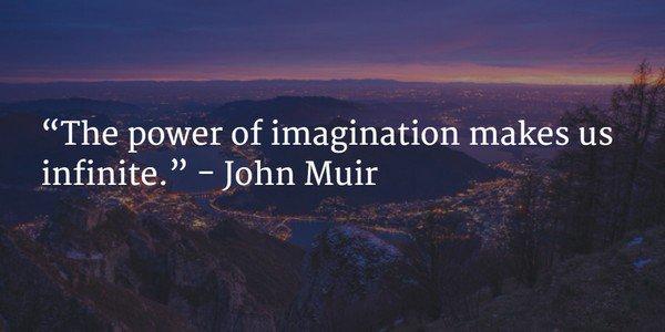 """The power of imagination makes us infinite."" - John Muir #leadership #ThinkBIGSundayWithMarsha Photo"