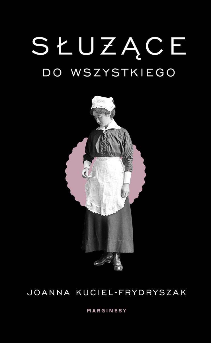 """Joanna Kuciel-Frydryszak """"Służące do wszystkiego"""""""