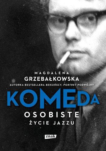 """Magdalena Grzebałkowska """"Komeda. Osobiste życie jazzu"""""""