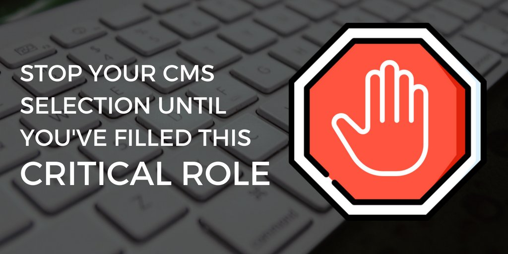 Stop Your CMS Selection Until You've Filled This Critical Role