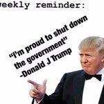 Image for the Tweet beginning: Weekly reminder: #TrumpShutdown @realDonaldTrump @GOPLeader
