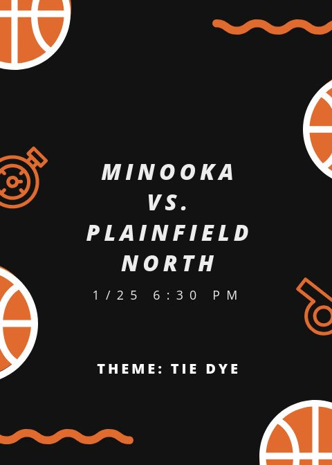MINOOKA BOYS BASKETBALL IS BACK AT HOME THIS FRIDAY TO TAKE ON PLAINFIELD NORTH!! Game time: 6:30 pm Theme: Tie Dye HOPE TO SEE YOU ALL THERE!!!