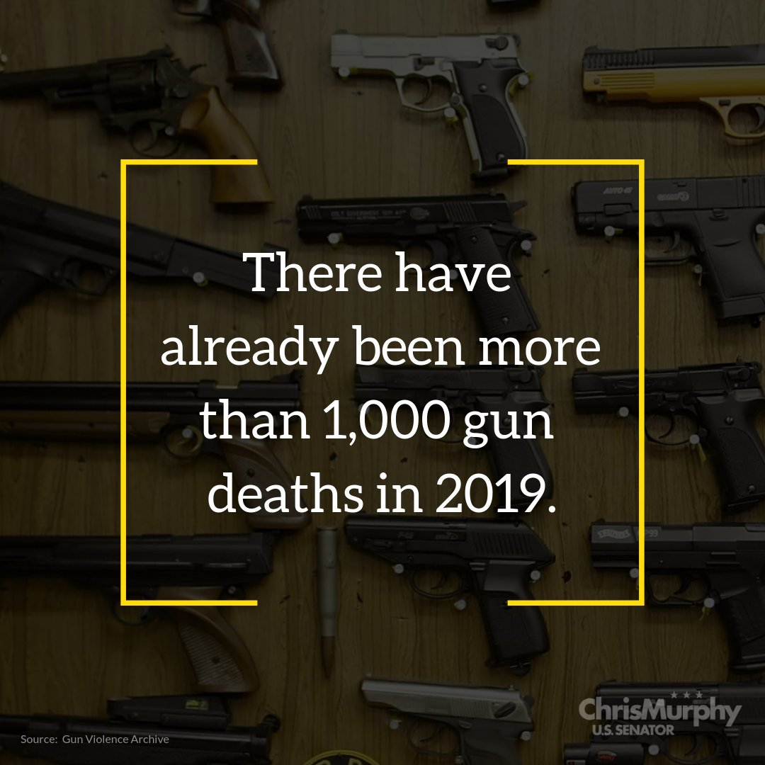 Chris Murphy On Twitter We Aren T Even One Month Into 2019 And There Have Already Been More Than 1 000 Gun Deaths When Will Congress Decide To Finally Do Something About It Https T Co 1untrahxff
