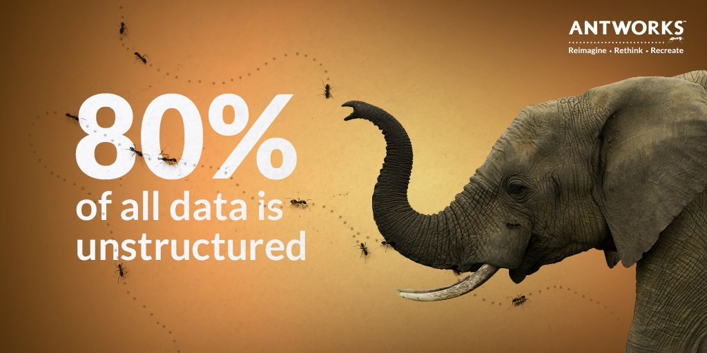 The elephant in the room is unstructured data. How effective can #intelligentautomation or #rpa be if it can only process 20% of your data? Not very. Stop ignoring the elephant. Choose a data ingestion alternative that reads ALL data. #cognitivemachinereading #antworksisfractal