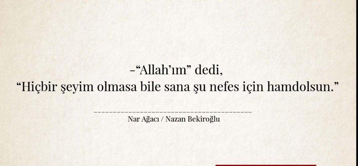"""-""""Allah'ım"""" dedi,  """"Hiçbir şeyim olmasa bile sana şu nefes için hamdolsun.""""  ________ #NarAğacı #NazanBekiroğlu"""