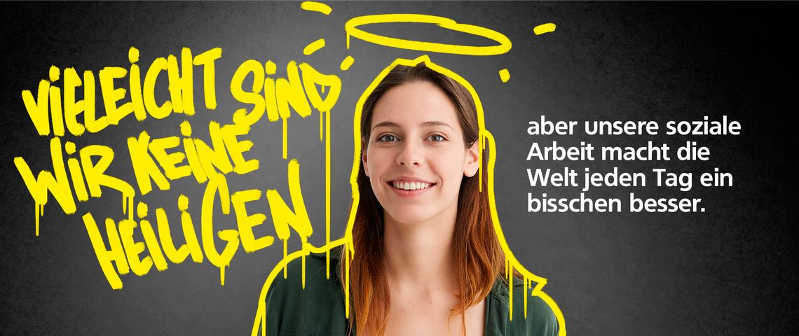 """Eine junge Frau ist mit dickem gelbem Strich umrahmt, ein Heiligenschein über ihr. Links die Schrift """"Vielleicht sind wir keine Heiligen"""", rechts """"aber unsere soziale Arbeit macht die Welt jeden Tag ein bisschen besser."""