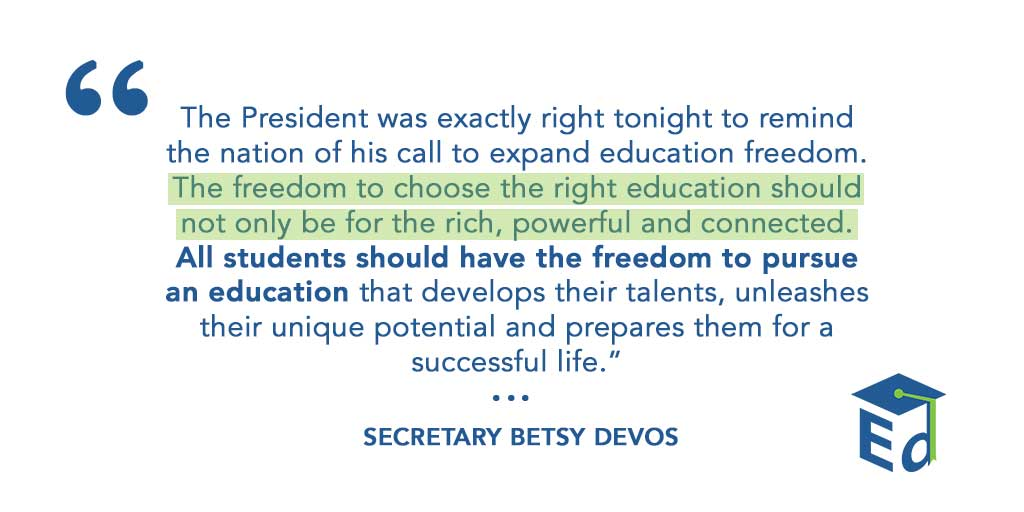 """""""Too many American students are far too limited by the current education 'system' that assigns them to a school building based solely on where they live. That means their family income largely dictates their education options."""" - @BetsyDeVosED on tonight's #SOTU"""
