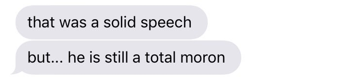 """SOTU reaction text I just got from a democratic operative: part 1 """"that was a solid speech"""" part 2: """"but... he is still a total moron"""""""
