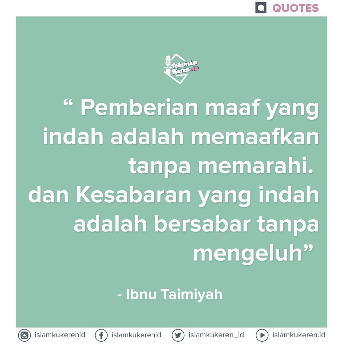 """""""Pemberian maaf yg indah adalah tanpa memarahi dab kesabaran yg indah adalah bersabar tanpa mengeluh"""" (Ibn Taimiyah) http://bit.ly/2WEWkX7"""