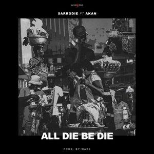 All Die Be Die (feat. Akan) - Single by Sarkodie @PureAkan