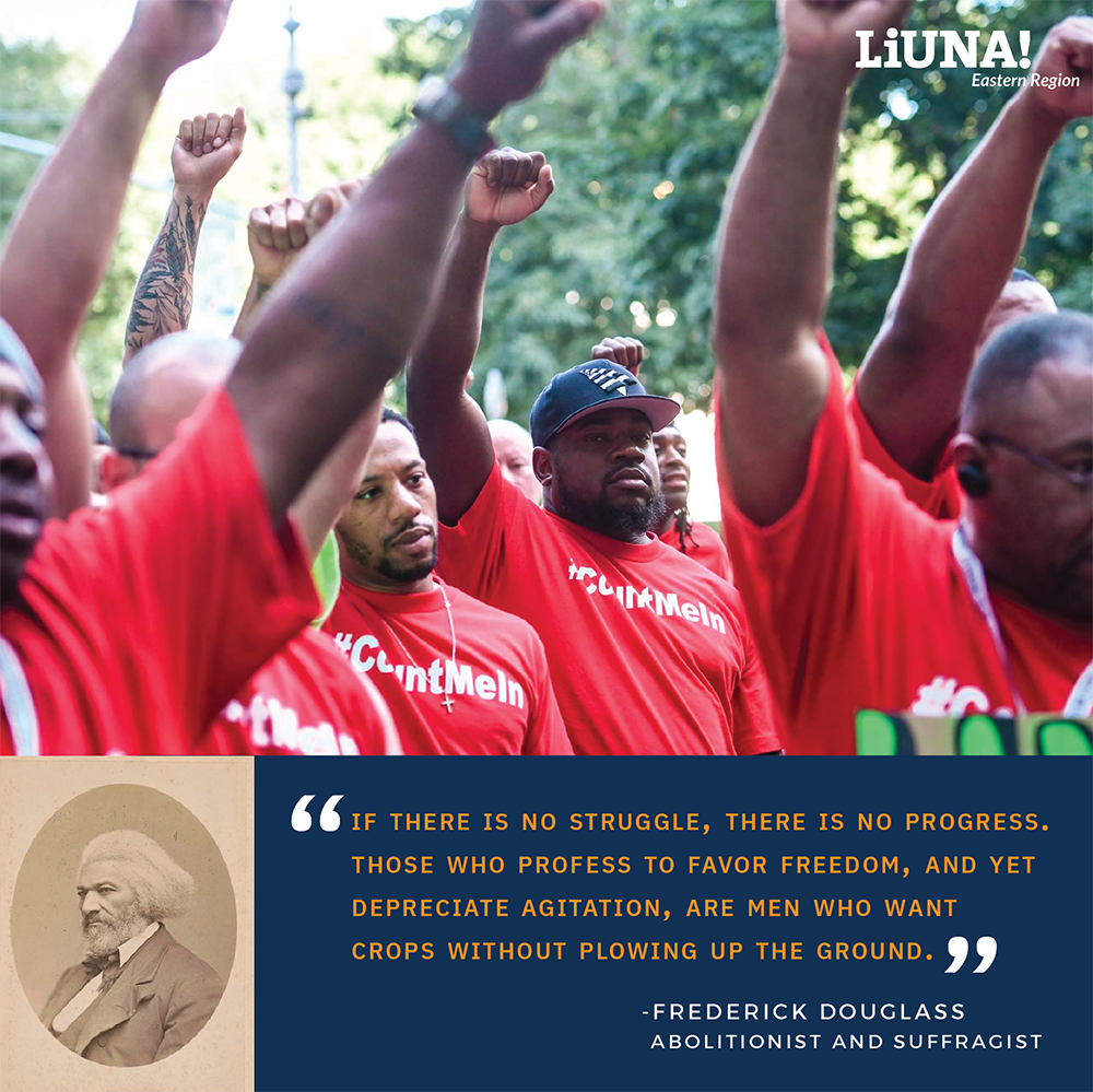 """If there is no #struggle, there is no #progress. Those who profess to favor freedom, and yet depreciate agitation, are men who want crops without plowing up the ground."" - Frederick Douglass, abolitionist & suffragist.  #WednesdayWisdom #LIUNA #Solidarity #UnionStrong #1u"